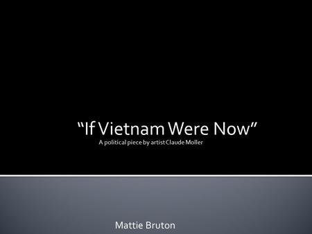 """If Vietnam Were Now"" A political piece by artist Claude Moller Mattie Bruton."