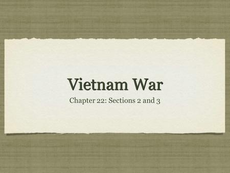 "Vietnam War Chapter 22: Sections 2 and 3. Advantages in War American Advantages: Better Weaponry Vietcong Advantages: ""Home Field Advantage"" Blending-In."