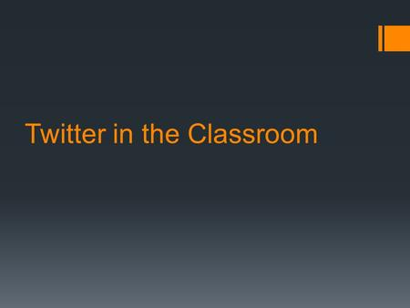 Twitter in the Classroom. Overview of Today's Session  Getting started  Making friends  Using your own hashtag  Building relationships with Twitter.