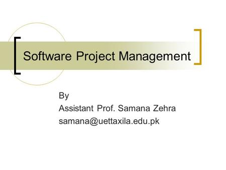 Software Project Management By Assistant Prof. Samana Zehra