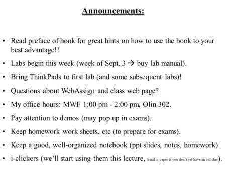 Announcements: Read preface of book for great hints on how to use the book to your best advantage!! Labs begin this week (week of Sept. 3  buy lab manual).