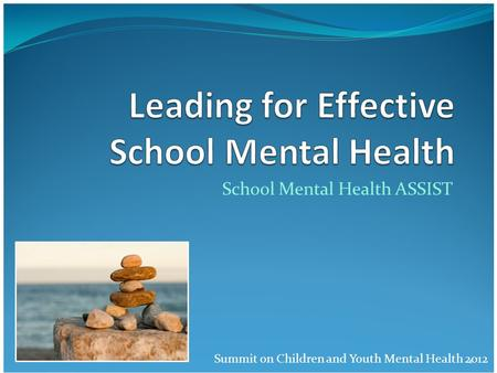 School Mental Health ASSIST Summit on Children and Youth Mental Health 2012 1.