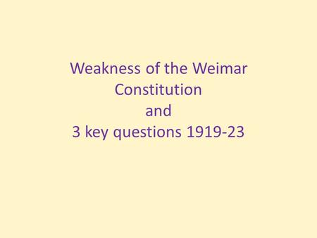 Weakness of the Weimar Constitution and 3 key questions 1919-23.
