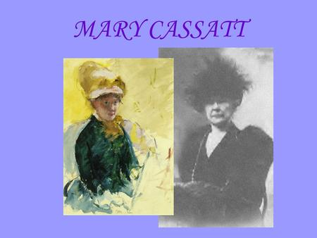 "MARY CASSATT. ""Cassatt's life was marked by her bold resolve to transcend conventional expectations for women and to succeed as an innovative professional."