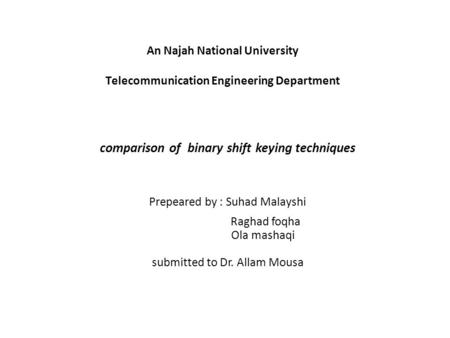 An Najah National University Telecommunication Engineering Department comparison of binary shift keying techniques Prepeared by : Suhad Malayshi Raghad.