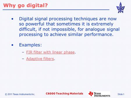 Why go digital? Digital signal processing techniques are now so <strong>powerful</strong> that sometimes it is extremely difficult, if not impossible, for analogue signal.