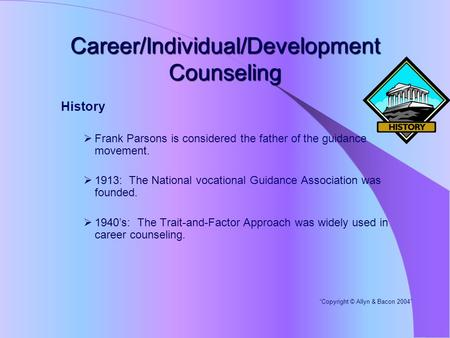 Career/Individual/Development Counseling History  Frank Parsons is considered the father of the guidance movement.  1913: The National vocational Guidance.