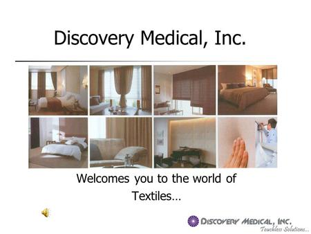 Discovery Medical, Inc. Welcomes you to the world of Textiles…