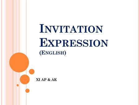 I NVITATION E XPRESSION (E NGLISH ) XI AP & AK. E XPRESSION GIVING INVITATION Here are the examples of giving invitation :  Could you come to my party.