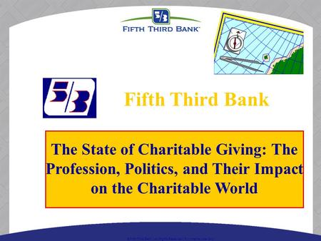  Fifth Third Bank | All Rights Reserved | For Internal Use Only The State of Charitable Giving: The Profession, Politics, and Their Impact on the Charitable.