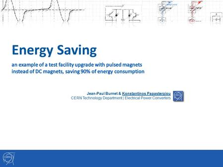 Energy Saving Jean-Paul Burnet & Konstantinos Papastergiou CERN Technology Department | Electrical Power Converters.