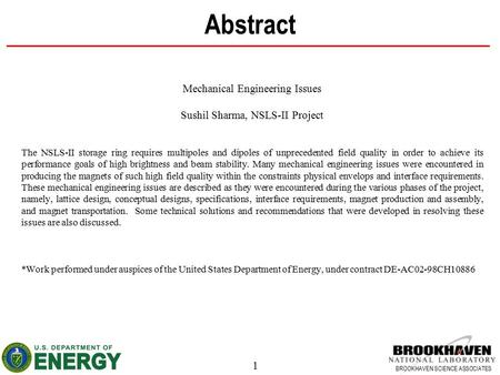 1 BROOKHAVEN SCIENCE ASSOCIATES Abstract Mechanical Engineering Issues Sushil Sharma, NSLS-II Project The NSLS-II storage ring requires multipoles and.