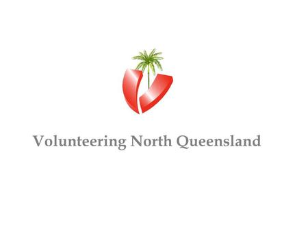 Volunteering North Queensland. PEAK BODY FOR VOLUNTEERING IN QUEENSLAND Volunteering Queensland Inc. PEAK BODY FOR VOLUNTEERING IN QUEENSLAND Overview.