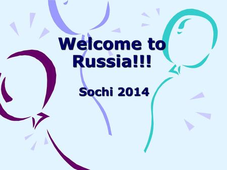 Welcome to Russia!!! Sochi 2014 Good News for Every Russian The сapital of winter Olympic and Para Olympic games 2014 is named Sochi. Such decision was.
