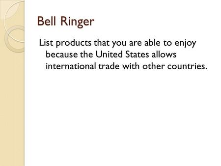 Bell Ringer List products that you are able to enjoy because the United States allows international trade with other countries.