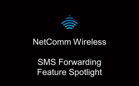NetComm Wireless SMS Forwarding Feature Spotlight.