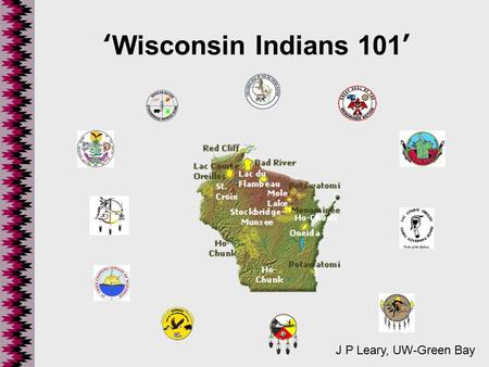 "'Wisconsin <strong>Indians</strong> 101' J P Leary, UW-Green Bay. A BRIEF <strong>History</strong>... Lurie (1969) referred to Wisconsin as ""A Natural Laboratory for North American <strong>Indian</strong>."