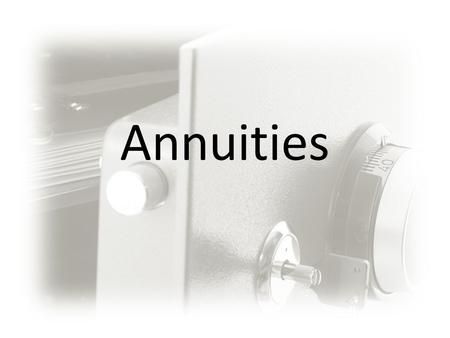 Annuities. Definitions of Annuities Fixed Account credited with a fixed interest rate Held in the insurance companies general account Need insurance license.