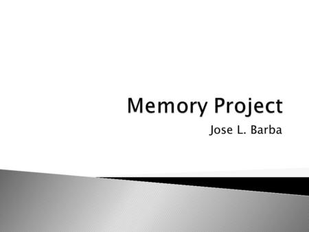 Jose L. Barba.  Memory is the brains filing system which contains everything that we have learned, seen, and experienced. The brain labels it in different.