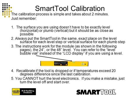 SmartTool Calibration The calibration process is simple and takes about 2 minutes. Just remember: 1. The surface you are using doesn't have to be exactly.