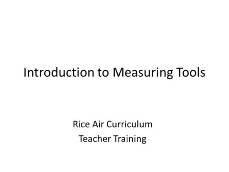 Introduction to Measuring Tools Rice Air Curriculum Teacher Training.