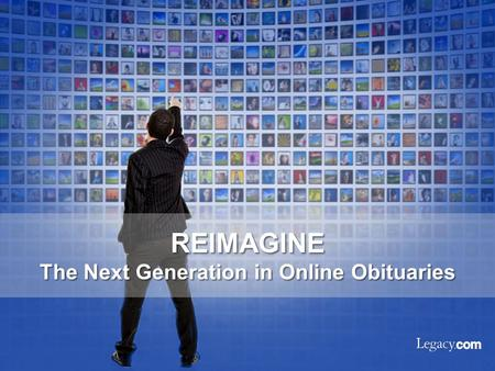 REIMAGINE The Next Generation in Online Obituaries.