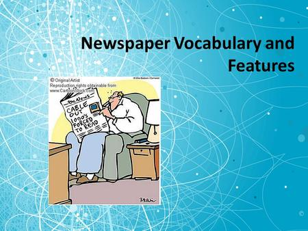Newspaper Vocabulary and Features. advertisement (ad):  A message printed in the newspaper in space paid for by the advertiser.