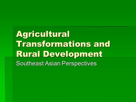 Agricultural Transformations and Rural Development Southeast Asian Perspectives.