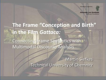 "Connecting Frame Semantics with Multimodal Discourse Analysis The Frame ""Conception and Birth"" in the Film Gattaca: Connecting Frame Semantics with Multimodal."