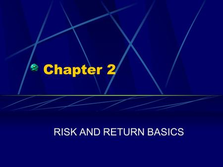 Chapter 2 RISK AND RETURN BASICS. Chapter 2 Questions What are the sources of investment returns? How can returns be measured? How can we compute returns.