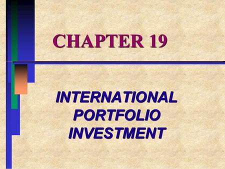 CHAPTER 19 INTERNATIONAL PORTFOLIO INVESTMENT. CHAPTER OVERVIEW: I.THE BENEFITS OF INTERNATIONAL EQUITY INVESTING II.INTERNATIONAL BOND INVESTING III.OPTIMAL.