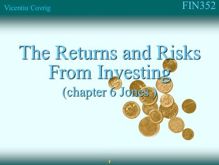 FIN352 Vicentiu Covrig 1 The Returns and Risks From Investing (chapter 6 Jones )