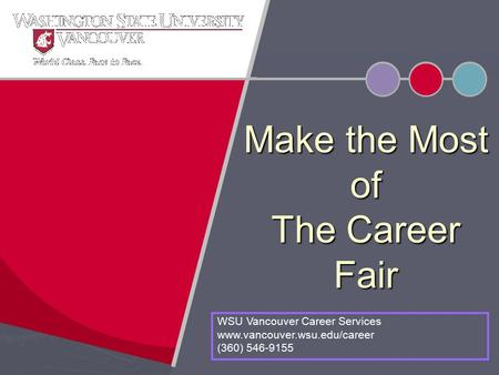 Make the Most of The Career Fair WSU Vancouver Career Services www.vancouver.wsu.edu/career (360) 546-9155.