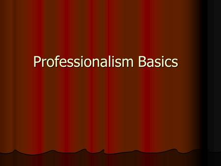 Professionalism Basics. What is it? Your professional image is the set of qualities and characteristics that represent perceptions of your competence.
