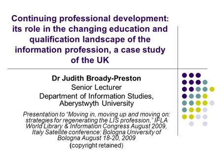 Continuing professional development : its role in the changing education and qualification landscape of the information profession, a case study of the.
