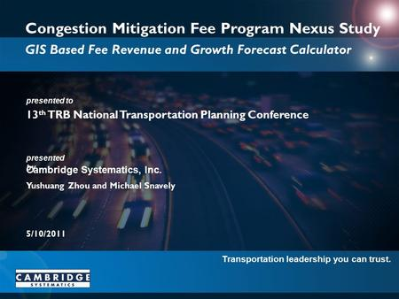 Transportation leadership you can trust. presented to presented by Cambridge Systematics, Inc. Congestion Mitigation Fee Program Nexus Study GIS Based.