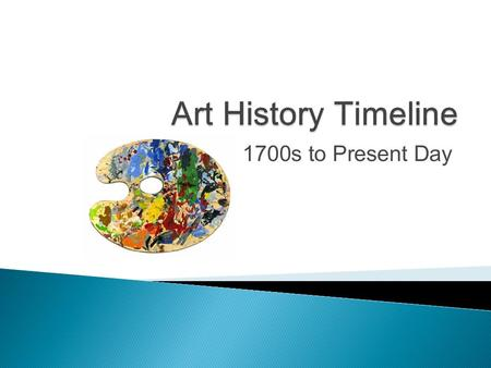 1700s to Present Day.  This artistic movement took place in the 17 th and early 18 th century. A typical characteristic is that the subjects come out.