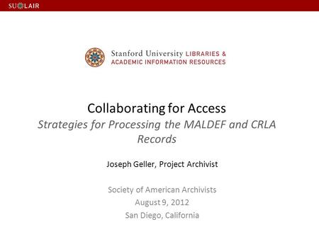 Collaborating for Access Strategies for Processing the MALDEF and CRLA Records Joseph Geller, Project Archivist Society of American Archivists August 9,