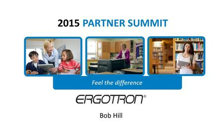 2015 PARTNER SUMMIT Feel the difference Bob Hill.