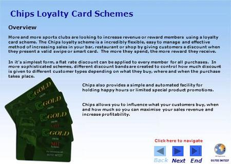 Chips Loyalty Card Schemes Overview More and more sports clubs are looking to increase revenue or reward members using a loyalty card scheme. The Chips.