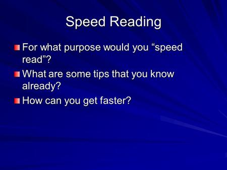 "Speed Reading For what purpose would you ""speed read""? What are some tips that you know already? How can you get faster?"