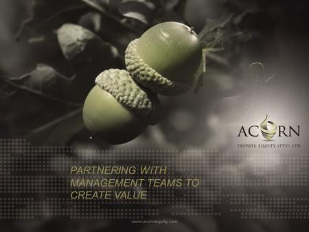 Www.acornequity.com PARTNERING WITH MANAGEMENT TEAMS TO CREATE VALUE.
