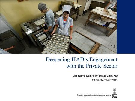 Deepening IFAD's Engagement with the Private Sector Executive Board Informal Seminar 13 September 2011.