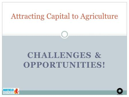 CHALLENGES & OPPORTUNITIES! Attracting Capital to Agriculture.