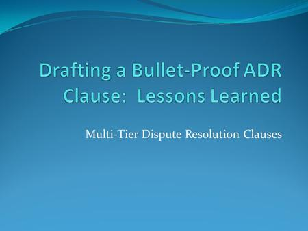 Drafting a Bullet-Proof ADR Clause: Lessons Learned