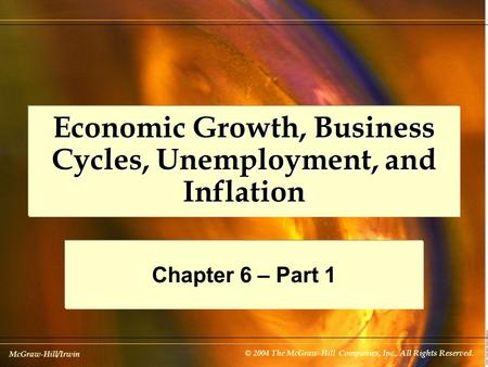 McGraw-Hill/Irwin © 2004 The McGraw-Hill Companies, Inc., All Rights Reserved. Economic Growth, Business Cycles, Unemployment, and Inflation Chapter 6.