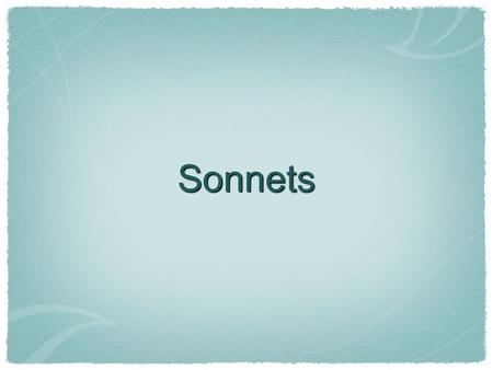 Sonnets. What is a Sonnet? A formal, structured poem It traditionally focuses on the theme of love Has appeared in many variations throughout history.