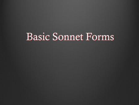 "Basic Sonnet Forms. Sonnet From the Italian word sonnetto, meaning ""little song"". Almost always consists of 14 lines usually printed as a single stanza."