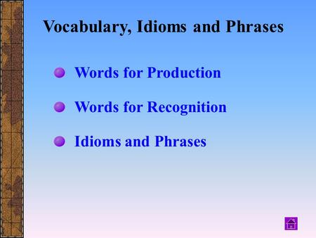 Words for Production Words for Recognition <strong>Idioms</strong> <strong>and</strong> <strong>Phrases</strong> Vocabulary, <strong>Idioms</strong> <strong>and</strong> <strong>Phrases</strong>.