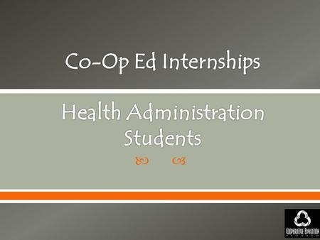. Cooperative Education (Co-Op) internships create educational partnerships among Montana State University Billings, the business community, and students.